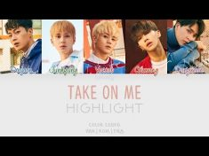 Highlight (하이라이트) – Take On Me (Han/Rom/Eng/Color Coded Lyrics) – YouTube