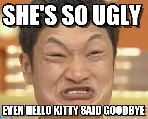 Your so ugly to boi ! Look in a mirror