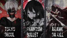 Tokyo ghoul…. Phantom bullet… Akame ga kill..