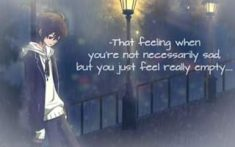 -that feeling when you're not necessarily sad, but you just feel really empty__    (~_~)